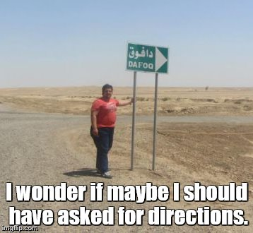 I wonder if maybe I should have asked for directions. | made w/ Imgflip meme maker