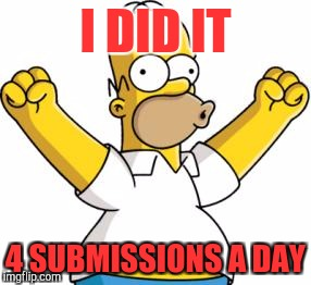 King of submissions I must be famous | I DID IT 4 SUBMISSIONS A DAY | image tagged in homer excited,memes,submissions,batman slaps robin | made w/ Imgflip meme maker