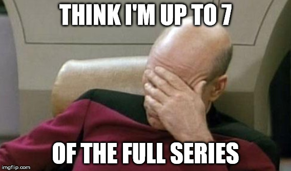 THINK I'M UP TO 7 OF THE FULL SERIES | made w/ Imgflip meme maker