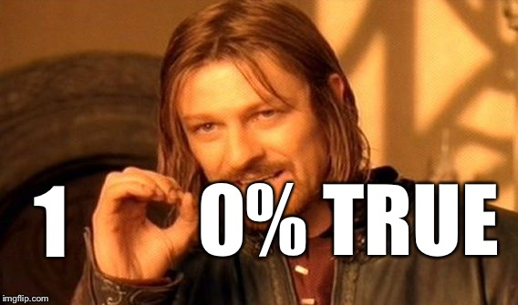 One Does Not Simply Meme | 1 0% TRUE | image tagged in memes,one does not simply | made w/ Imgflip meme maker