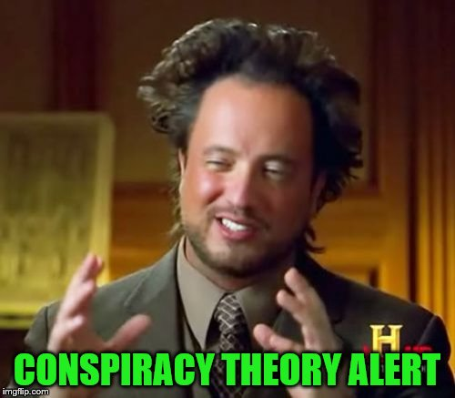 Ancient Aliens Meme | CONSPIRACY THEORY ALERT | image tagged in memes,ancient aliens | made w/ Imgflip meme maker