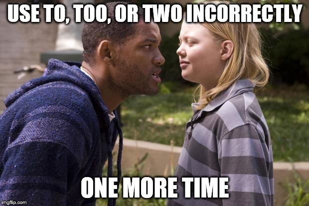USE TO, TOO, OR TWO INCORRECTLY ONE MORE TIME | made w/ Imgflip meme maker