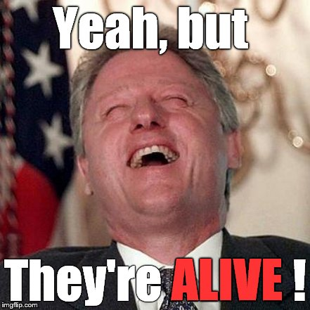 Yeah, but They're ALIVE ! ALIVE | made w/ Imgflip meme maker