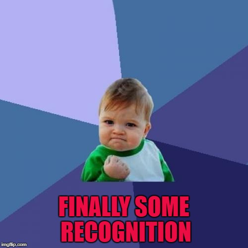 Success Kid Meme | FINALLY SOME RECOGNITION | image tagged in memes,success kid | made w/ Imgflip meme maker