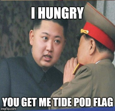 I HUNGRY YOU GET ME TIDE POD FLAG | made w/ Imgflip meme maker