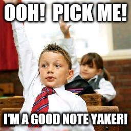 OOH!  PICK ME! I'M A GOOD NOTE YAKER! | made w/ Imgflip meme maker