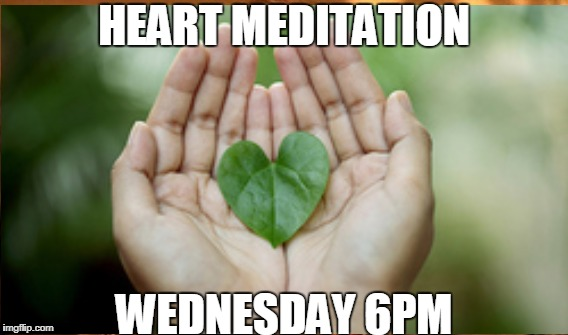 HEART MEDITATION WEDNESDAY 6PM | image tagged in meditation | made w/ Imgflip meme maker