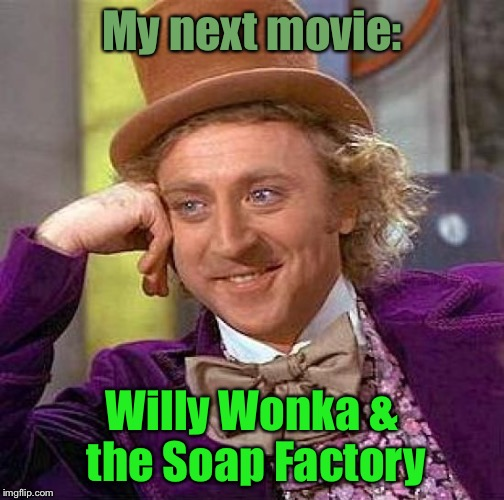 Creepy Condescending Wonka Meme | My next movie: Willy Wonka & the Soap Factory | image tagged in memes,creepy condescending wonka | made w/ Imgflip meme maker