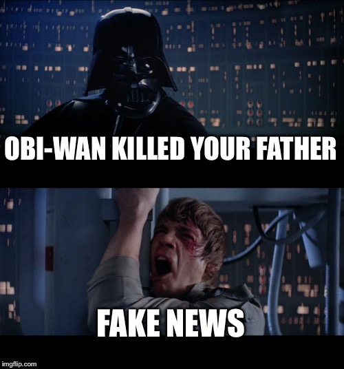 Star Wars No Meme |  OBI-WAN KILLED YOUR FATHER; FAKE NEWS | image tagged in memes,star wars no | made w/ Imgflip meme maker