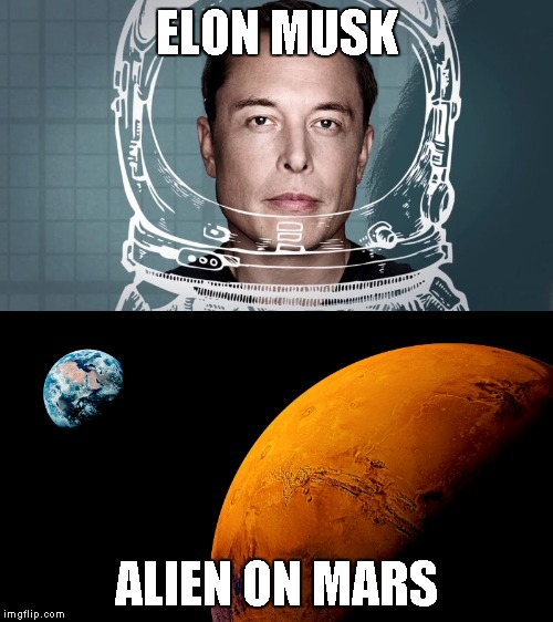 Driving a time capsule | ELON MUSK ALIEN ON MARS | image tagged in memes,elon musk,mars,alien | made w/ Imgflip meme maker