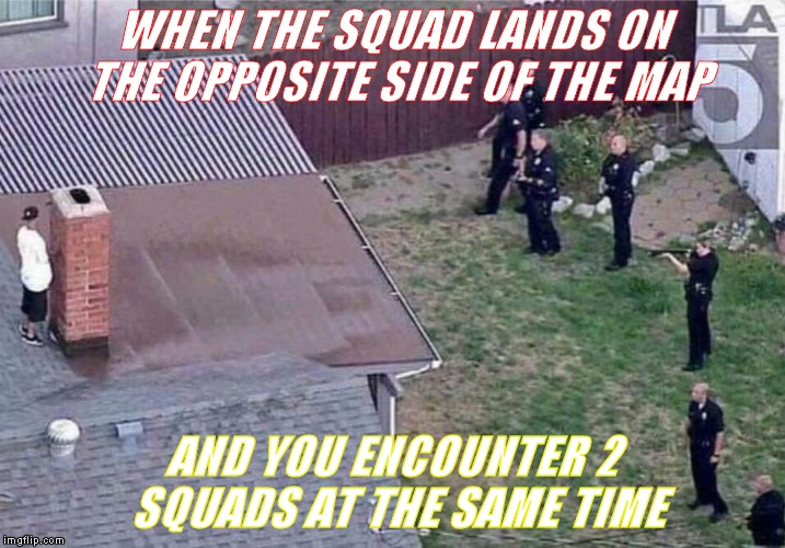 Fortnite meme | WHEN THE SQUAD LANDS ON THE OPPOSITE SIDE OF THE MAP AND YOU ENCOUNTER 2 SQUADS AT THE SAME TIME | image tagged in fortnite meme | made w/ Imgflip meme maker
