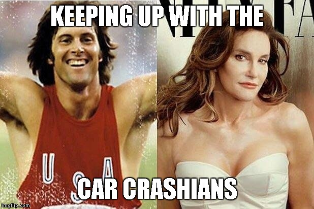 Bruce Jenner | KEEPING UP WITH THE CAR CRASHIANS | image tagged in memes,keeping up with the car crashians,they call me bruce | made w/ Imgflip meme maker