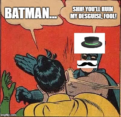 Batman Slapping Robin Meme | BATMAN... SHH! YOU'LL RUIN MY DESGUISE, FOOL! | image tagged in memes,batman slapping robin | made w/ Imgflip meme maker