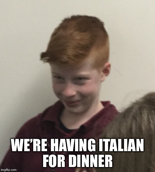 WE'RE HAVING ITALIAN FOR DINNER | made w/ Imgflip meme maker