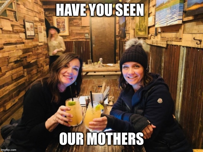 Have you seen our moms |  HAVE YOU SEEN; OUR MOTHERS | image tagged in missing you | made w/ Imgflip meme maker