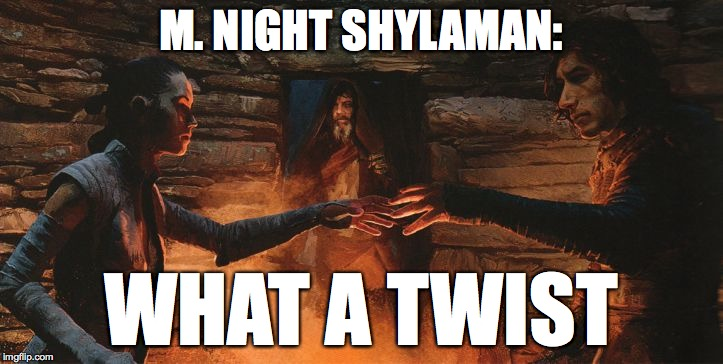 Hmm....... | M. NIGHT SHYLAMAN: WHAT A TWIST | image tagged in star wars,memes | made w/ Imgflip meme maker