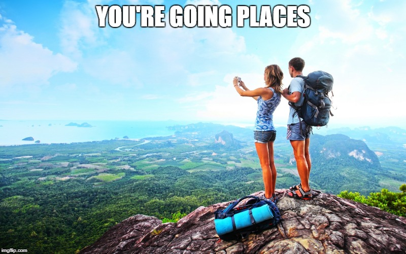 YOU'RE GOING PLACES | made w/ Imgflip meme maker