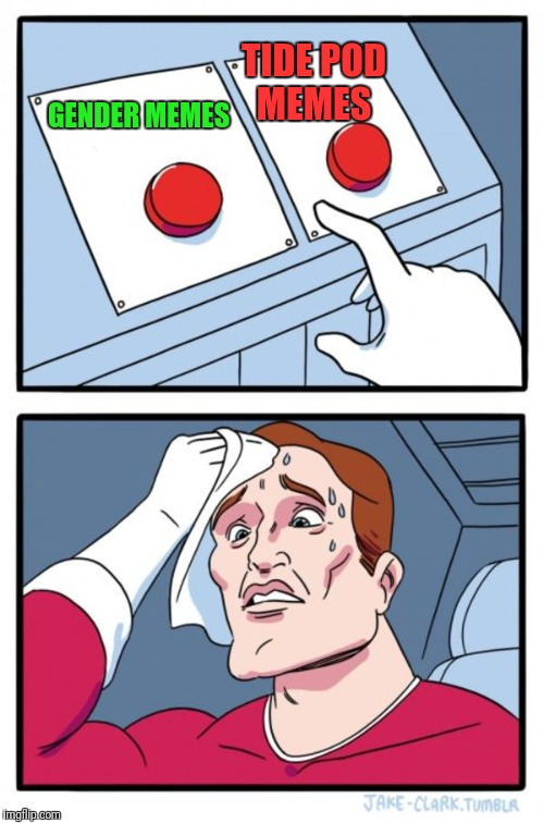 Two Buttons Meme | GENDER MEMES TIDE POD MEMES | image tagged in memes,two buttons | made w/ Imgflip meme maker