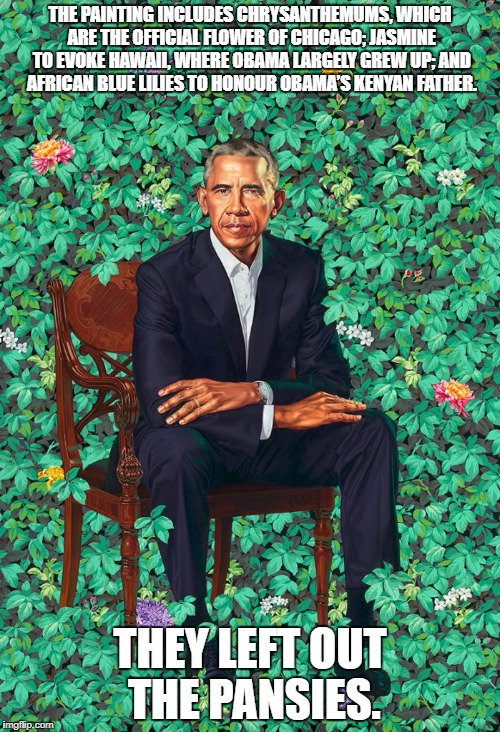 THE PAINTING INCLUDES CHRYSANTHEMUMS, WHICH ARE THE OFFICIAL FLOWER OF CHICAGO; JASMINE TO EVOKE HAWAII, WHERE OBAMA LARGELY GREW UP; AND AF | image tagged in politics,liberals,obama,barack obama,memes,funny memes | made w/ Imgflip meme maker