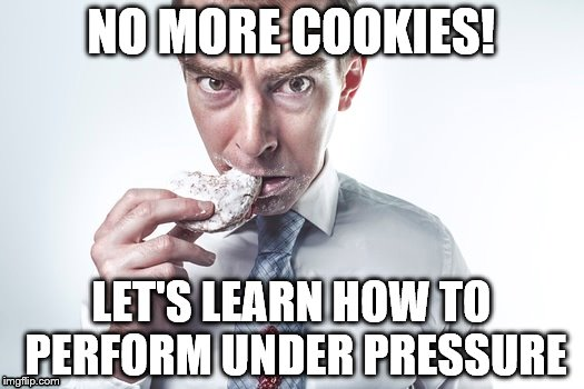 Pressure Cookies | NO MORE COOKIES! LET'S LEARN HOW TO PERFORM UNDER PRESSURE | image tagged in cookie monster | made w/ Imgflip meme maker