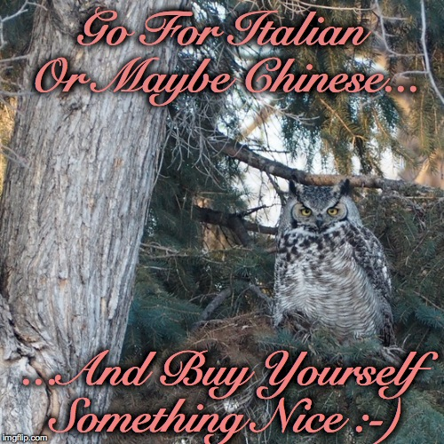 Go For Italian Or Maybe Chinese... ...And Buy Yourself Something Nice :-) | made w/ Imgflip meme maker