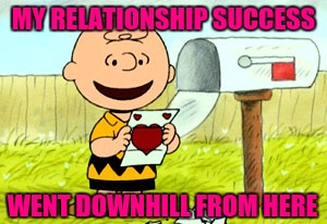Charlie Brown Valentine  | MY RELATIONSHIP SUCCESS WENT DOWNHILL FROM HERE | image tagged in charlie brown valentine | made w/ Imgflip meme maker