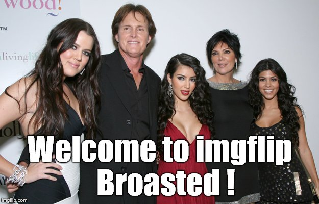 Jenner Christmas | Welcome to imgflip  Broasted ! | image tagged in jenner christmas | made w/ Imgflip meme maker