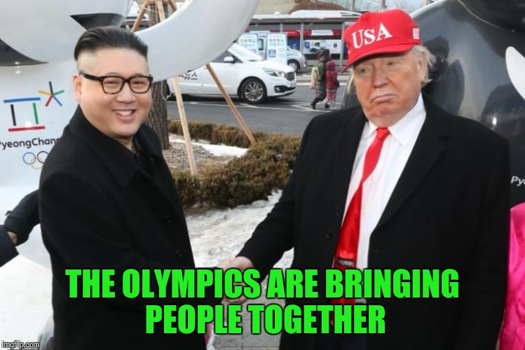 Best trolls ever | THE OLYMPICS ARE BRINGING PEOPLE TOGETHER | image tagged in kim jong un,trump,olympics,pipe_picasso | made w/ Imgflip meme maker