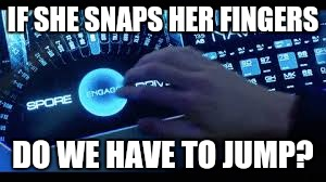 IF SHE SNAPS HER FINGERS DO WE HAVE TO JUMP? | made w/ Imgflip meme maker