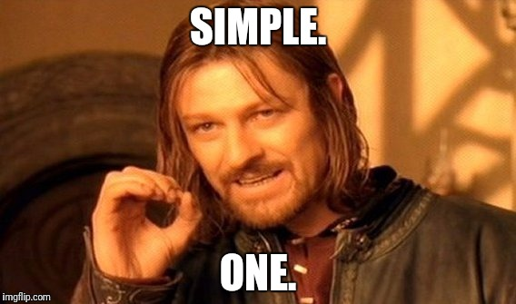 One Does Not Simply Meme | SIMPLE. ONE. | image tagged in memes,one does not simply | made w/ Imgflip meme maker