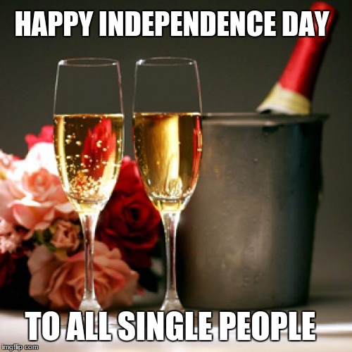 VALENTINE'S DAY IS COMING! | HAPPY INDEPENDENCE DAY TO ALL SINGLE PEOPLE | image tagged in valentine's day is coming | made w/ Imgflip meme maker
