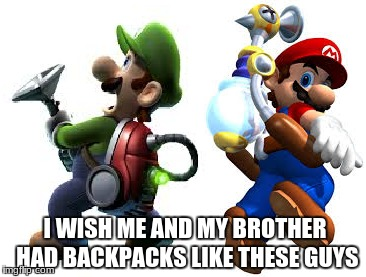 Admit it, you wish you did too. | I WISH ME AND MY BROTHER HAD BACKPACKS LIKE THESE GUYS | image tagged in mario and luigi | made w/ Imgflip meme maker