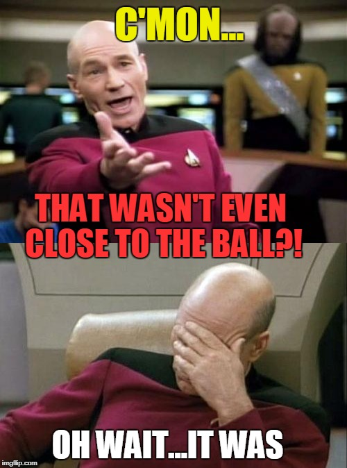 C'MON... THAT WASN'T EVEN CLOSE TO THE BALL?! OH WAIT...IT WAS | made w/ Imgflip meme maker