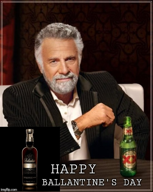 Bad Pun Valentine | HAPPY BALLANTINE'S DAY | image tagged in memes,the most interesting man in the world,valentine's day,valentine | made w/ Imgflip meme maker