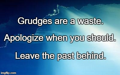 Sun behind clouds | Grudges are a waste. Leave the past behind. Apologize when you should. | image tagged in sun behind clouds | made w/ Imgflip meme maker