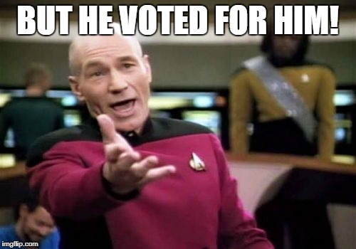 Picard Wtf Meme | BUT HE VOTED FOR HIM! | image tagged in memes,picard wtf | made w/ Imgflip meme maker