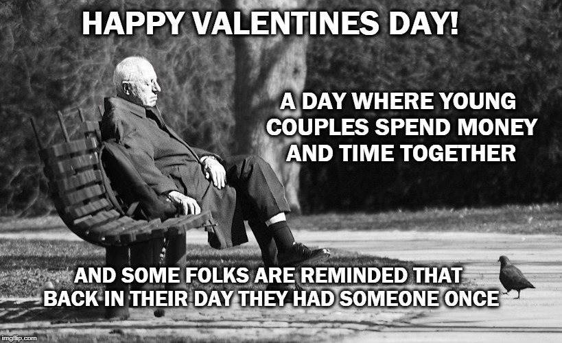 HAPPY VALENTINES DAY! AND SOME FOLKS ARE REMINDED THAT BACK IN THEIR DAY THEY HAD SOMEONE ONCE A DAY WHERE YOUNG COUPLES SPEND MONEY AND TIM | image tagged in there was a time | made w/ Imgflip meme maker