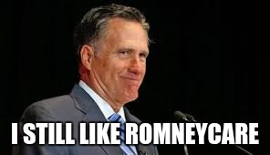 I STILL LIKE ROMNEYCARE | made w/ Imgflip meme maker