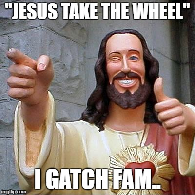 "Buddy Christ Meme | ""JESUS TAKE THE WHEEL"" I GATCH FAM.. 