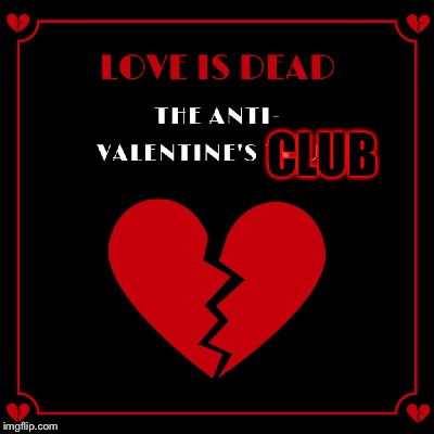 Anyone wanna join? | CLUB | image tagged in memes,meme,valentine's day,valentines day | made w/ Imgflip meme maker