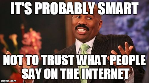 IT'S PROBABLY SMART NOT TO TRUST WHAT PEOPLE SAY ON THE INTERNET | made w/ Imgflip meme maker