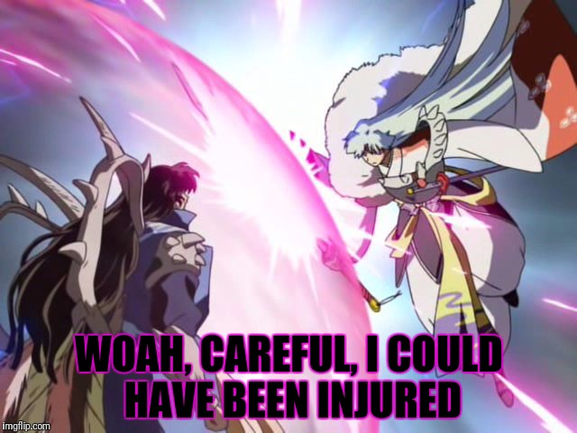 WOAH, CAREFUL, I COULD HAVE BEEN INJURED | made w/ Imgflip meme maker