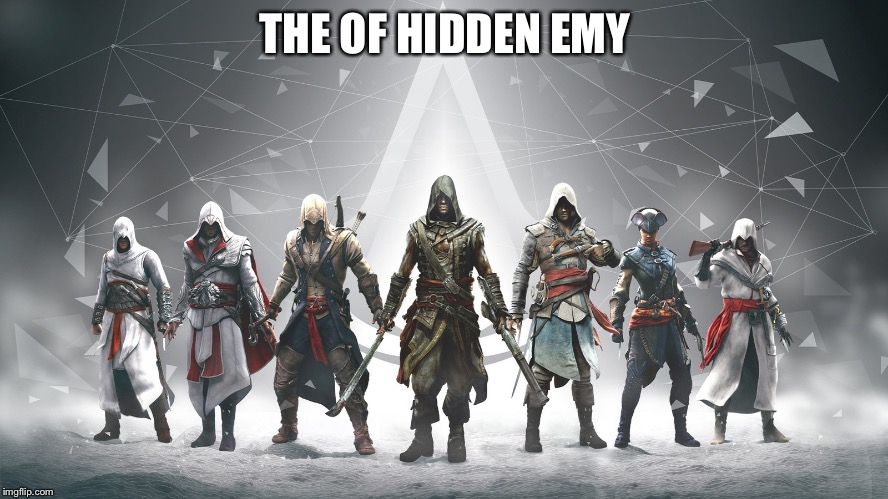 THE OF HIDDEN EMY | image tagged in assassin's creed | made w/ Imgflip meme maker
