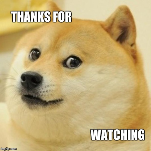 Doge Meme | THANKS FOR WATCHING | image tagged in memes,doge | made w/ Imgflip meme maker
