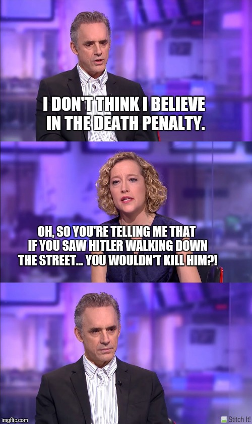 I DON'T THINK I BELIEVE IN THE DEATH PENALTY. OH, SO YOU'RE TELLING ME THAT IF YOU SAW HITLER WALKING DOWN THE STREET... YOU WOULDN'T KILL H | image tagged in so you're saying is | made w/ Imgflip meme maker