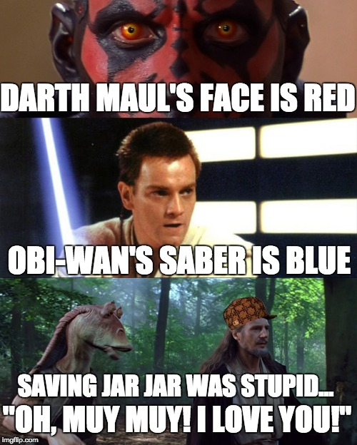 "Star Wars - Episode 1 - The Valentine's Poem | DARTH MAUL'S FACE IS RED OBI-WAN'S SABER IS BLUE SAVING JAR JAR WAS STUPID... ""OH, MUY MUY! I LOVE YOU!"" 