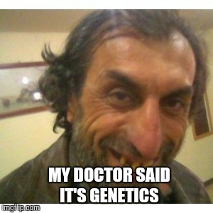 MY DOCTOR SAID IT'S GENETICS | made w/ Imgflip meme maker