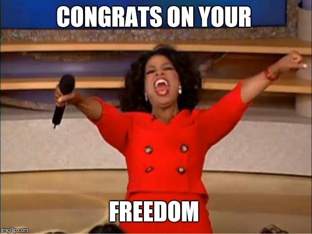 Oprah You Get A Meme | CONGRATS ON YOUR FREEDOM | image tagged in memes,oprah you get a | made w/ Imgflip meme maker