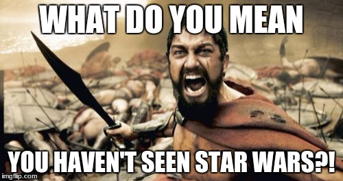 "the five most terrible words imaginable ""i haven't seen star wars"" 