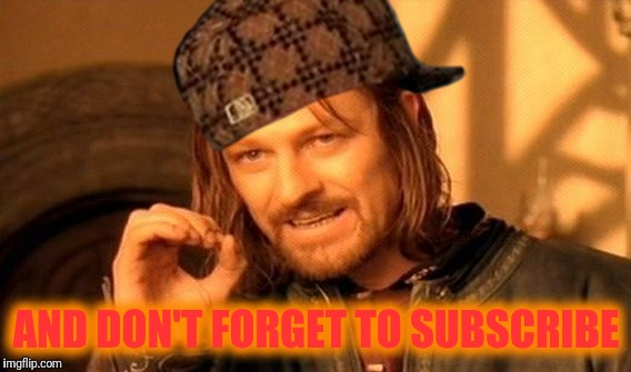 One Does Not Simply Meme | AND DON'T FORGET TO SUBSCRIBE | image tagged in memes,one does not simply,scumbag | made w/ Imgflip meme maker
